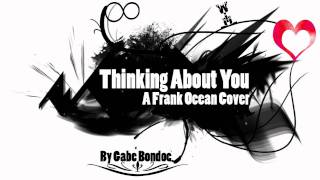 Thinking About You (Frank Ocean Cover) - Gabe Bondoc
