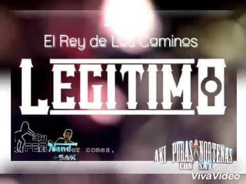 GRUPO LEGITIMO *El Rey de Los Caminos �◆
