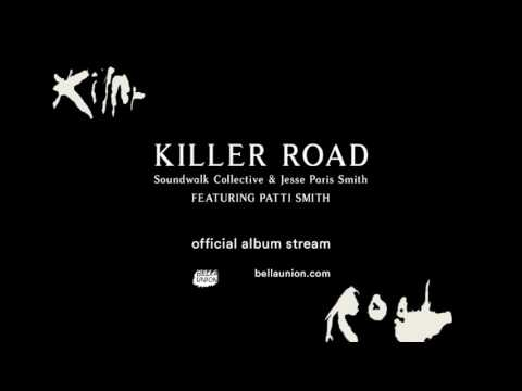 Soundwalk Collective & Jessie Paris Smith featuring Patti Smith - Killer Road [Full Album Stream]