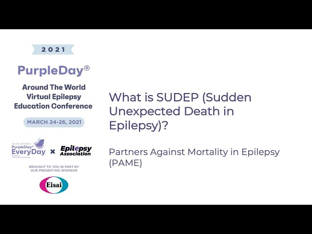 PAME: What is SUDEP? - Purple Day® Around The World 2021 Virtual Epilepsy Education Conference