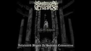 Ominous Crucifix - Infatuated Bigots In Sadistic Communion