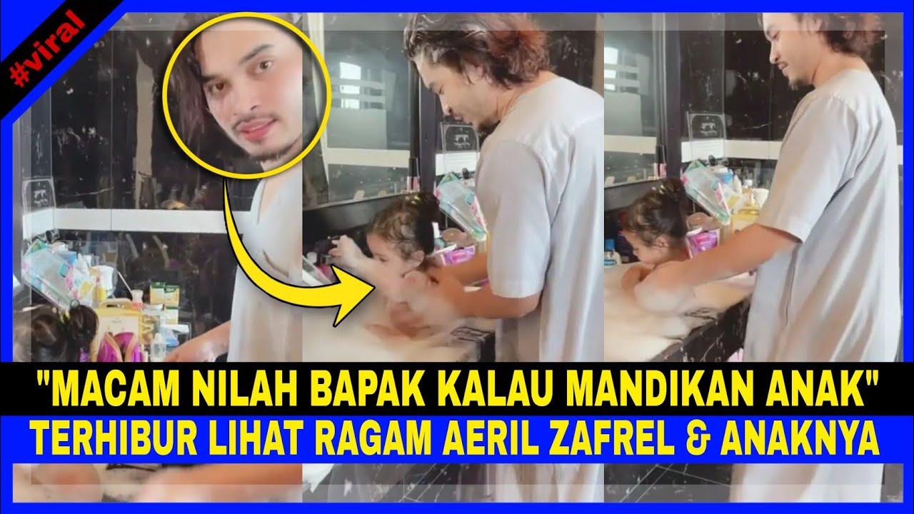 """Download Terhibur Lihat Ragam AERIL ZAFREL & Anaknya. """"Macam Nilah Bapak Kalau Mandikan Anak"""" WAWA ZAINAL 😅"""