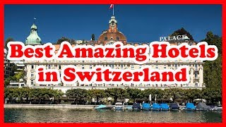 5 Best Amazing Hotels in Switzerland | Europe | Love Is Vacation