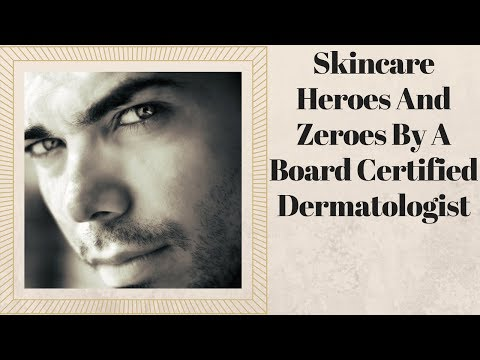 Skincare Heroes And Zeroes By A Board Certified Dermatologist