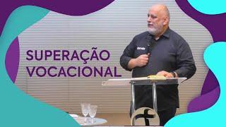 Superação Vocacional | Pastor Luís Maia - Missão Mais