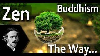 Zen Buddhism Explained | The Way of Zen - Alan Watts