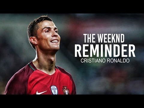 Cristiano Ronaldo ● Reminder - The Weeknd ● Skills & Goals 2017 | HD