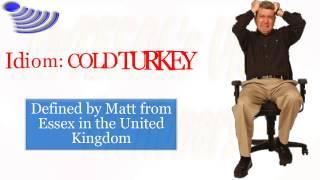 Idiom: COLD TURKEY