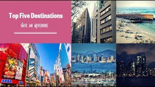 Top Five Destinations for Travel and Adventure