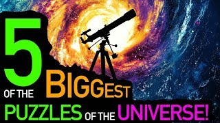 5 of the Biggest Puzzles about the Universe