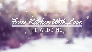 From Kitchen With Love - The Wedding