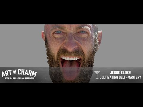 Jesse Elder   Cultivating Self-Mastery - The Art of Charm Podcast #298
