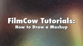 FilmCow Tutorials: How to Draw a Mashup