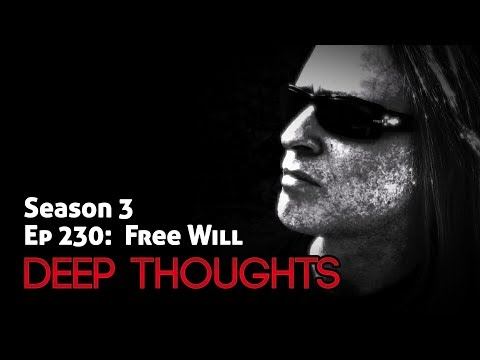 Deep Thoughts Radio Ep 230: Free Will