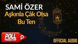 Sami Özer - Aşkınla Çâk Olsa Bu Ten ( Official Audio )