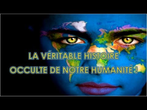 L'HISTOIRE OCCULTE DE NOTRE HUMANITÉ !