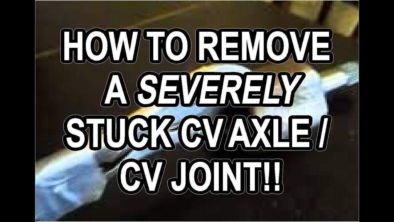 how to remove a severely stuck cv axle cv joint for cheap diy custom removal tool works  [ 1280 x 720 Pixel ]