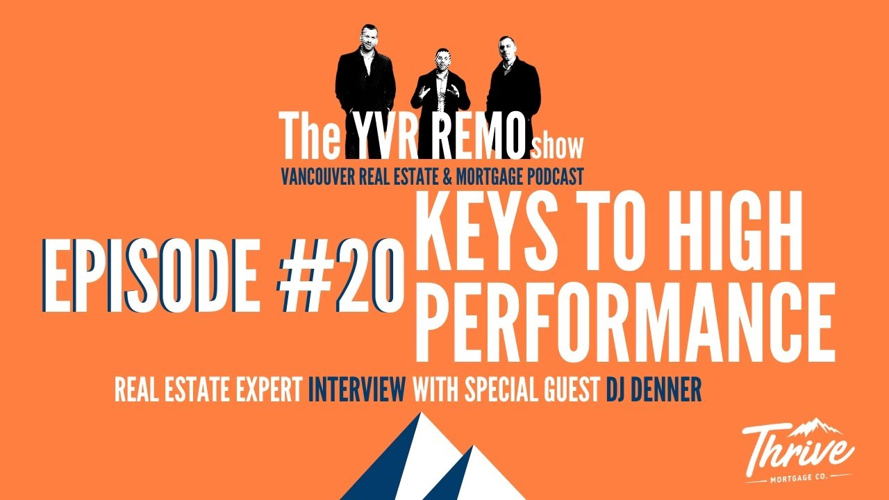 YVR REMO Show Episode 20 - Keys To High Performance w/ DJ DENNER (Real Estate Expert Interview)