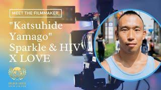 Meet The Filmmaker - Katsuhide Yamago |  Sparkle & HIV X LOVE