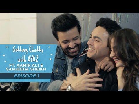Getting Chatty With Ayaz | Episode 1 | Aamir Ali & Sanjeeda Sheikh
