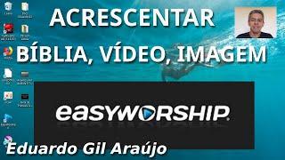 EASYWORSHIP #3 Acrescentar Itens (Bíblia, Vídeo, Imagem) - Eduardo Gil