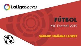 📺 Fútbol   MIC Football 2019 - Sábado Mañana Lloret