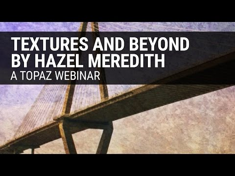 Textures and Beyond - Creativity with Topaz, presented by Hazel Meredith