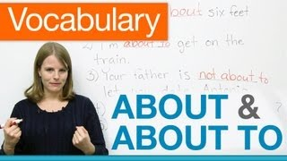 English Vocabulary – ABOUT, ABOUT TO, NOT ABOUT TO
