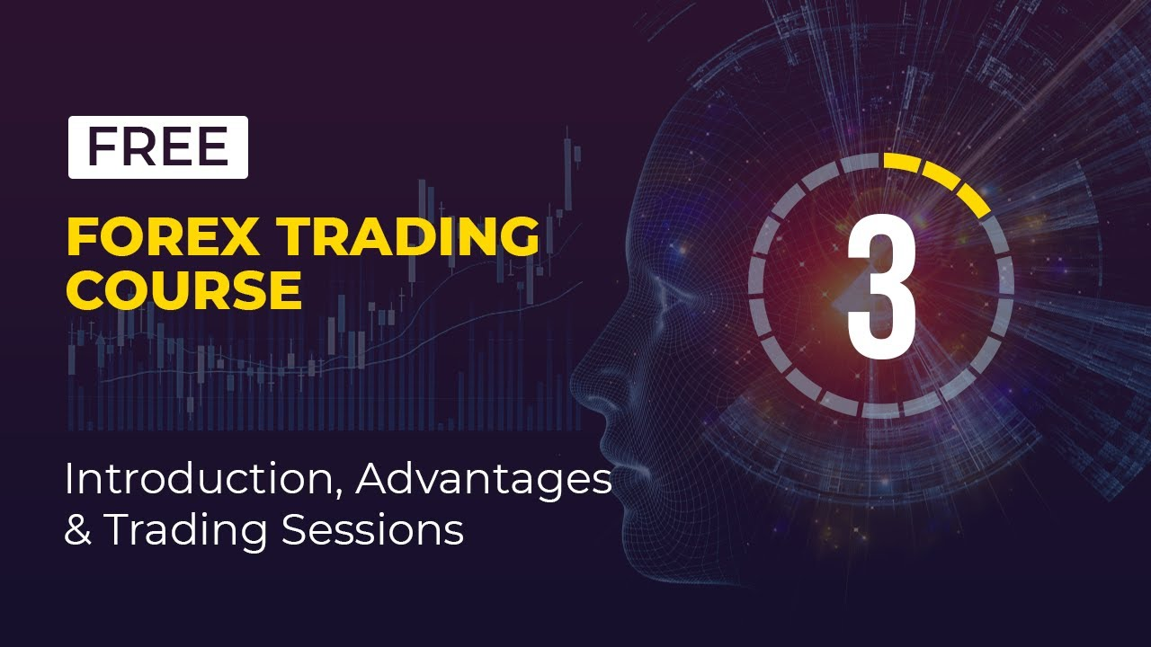 Free Forex Trading Course - 3 of 19 - Introduction, Advantages & Trading Sessions - YouTube