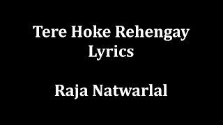 Tere hoke rehengay lyrics Raja Natwarlal |Arijit Singh|