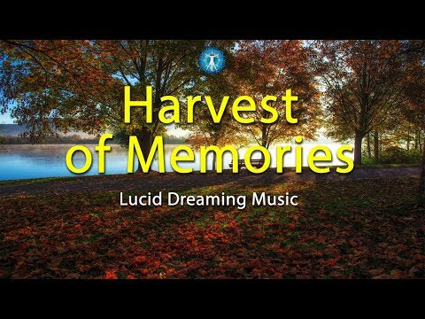 "Lucid Dreaming Music: ""Harvest Of Memories"" - Vivid Dreams, Deep Sleep, Relaxation"