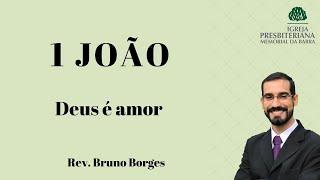 Deus é amor - 1Jo 4.7-12  | Rev. Bruno Borges