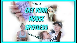 HOW TO GET YOUR HOUSE SPOTLESS WITH A TODDLER! | CLEAN WITH ME 2018 | MOTIVATION