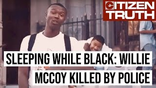 Willie McCoy, Killed by Police For Sleeping While Black