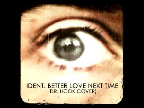 Ident: Better Love Next Time (Dr. Hook Cover)
