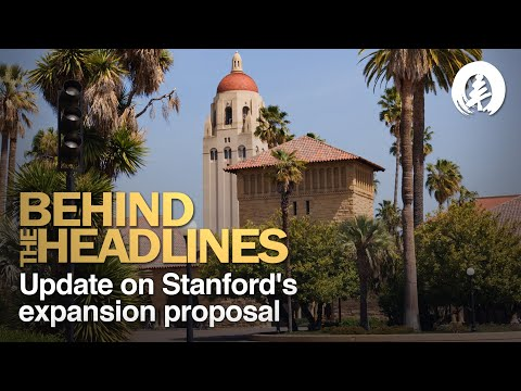 Behind The Headlines - Update on Stanford's Expansion Proposal