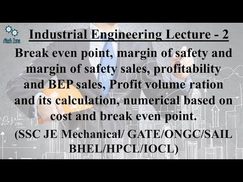 Industrial Engineering Lecture 2: Margin of safety and sales, break even point, profit volume ratio