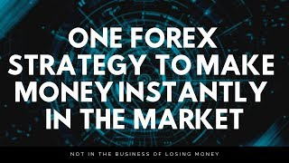 Learn THIS Strategy and Make Money INSTANTLY In The Forex Market? (SIMPLE Yet WORKS 100%)