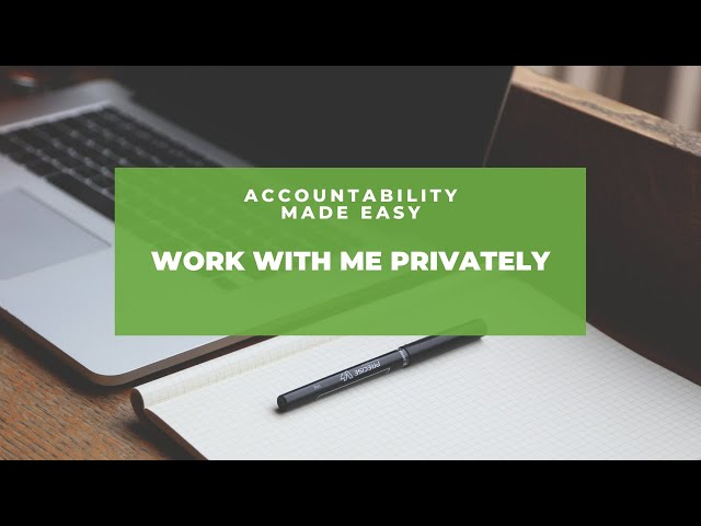 Accountability Made Easy - Working with Me Privately