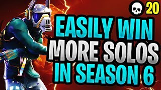 How To EASILY Win More Solos In Season 6! (Fortnite Battle Royale Solo Tips)