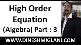 Algebra Part 3 (High Order Equation) by Dinesh Miglani