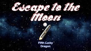 Fifth Lucky Dragon - Escape to the Moon (lyric video)