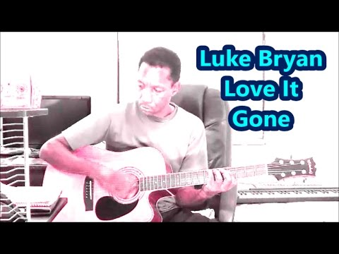 Luke Bryan - Love It Gone - GUITAR CHORDS - YouTube