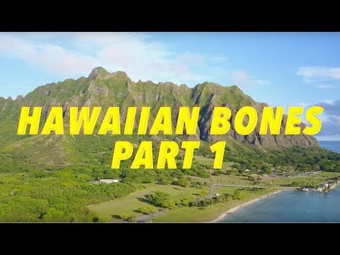 Hawaiian Bones Pt. 1