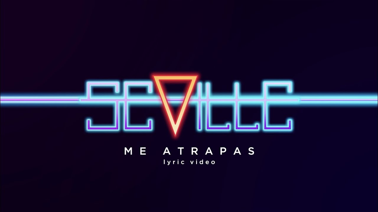 Me Atrapas (letra) - Seville