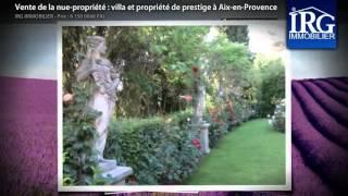 Vente de la nue-propriété : villa et propriété de prestige à Aix-en-Provence