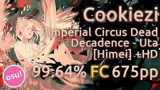 Cookiezi | Imperial Circus Dead Decadence - Uta [Himei] | HD 99.64% FC 675pp | Replay