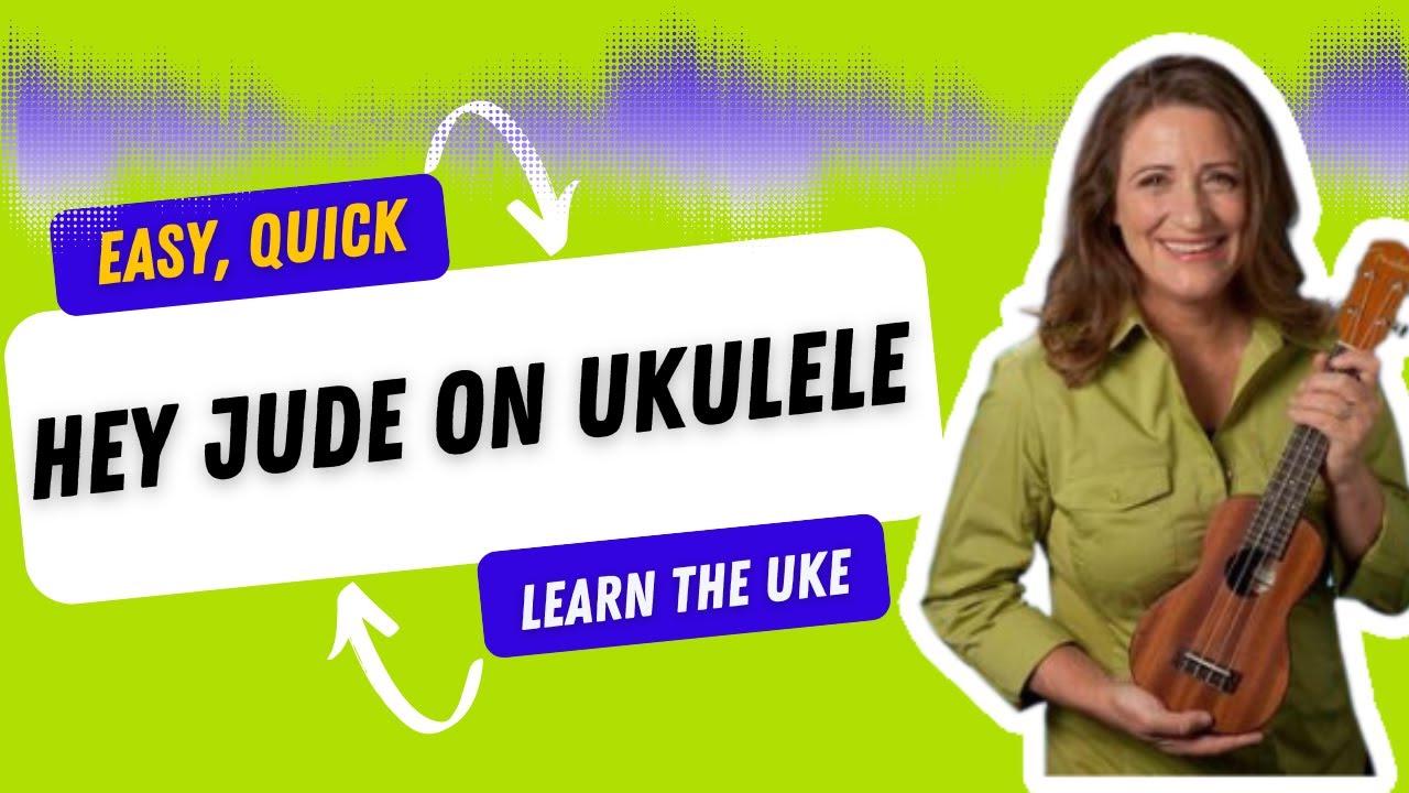 Easy Ukulele Songs - Hey Jude - 21 Songs in 6 Days: Learn Ukulele the Easy  Way