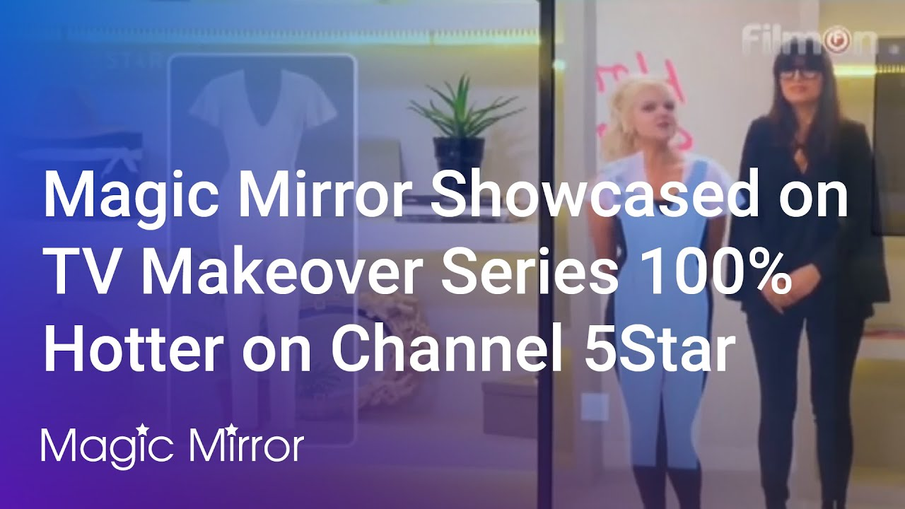 Magic Mirror Showcased on TV Makeover Series 100% Hotter on Channel 5Star