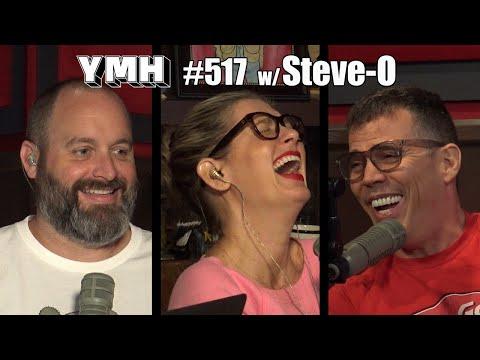 Your Mom's House Podcast - Ep. 517 w/ Steve-O